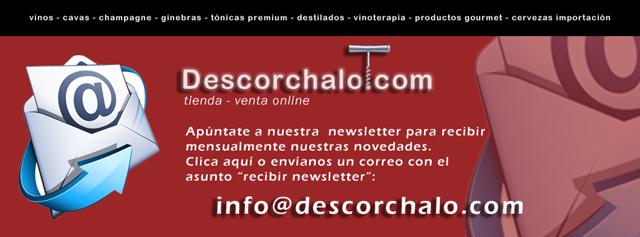 Newsletter - descorchalo.com tienda online dedicada a la venta de vinos, cavas, champagne, ginebras, tonicas premium, destilados, vinoterapia, aceites gourmet , cervezas de importacion